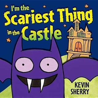 I'm the Scariest Thing in the Castle by Kevin Sherry