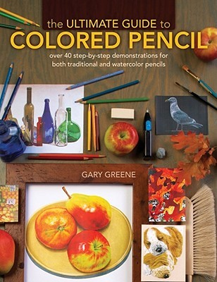 the-ultimate-guide-to-colored-pencil-over-40-step-by-step-demonstrations-for-both-traditional-and-watercolor-pencils