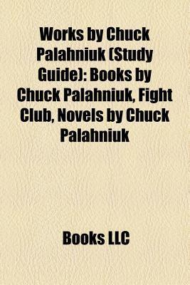 Works by Chuck Palahniuk (Study Guide): Books by Chuck Palahniuk, Fight Club, Novels by Chuck Palahniuk