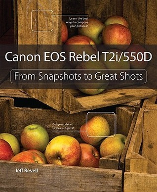Canon EOS Rebel T2i/550D: From Snapshots to Great Shots