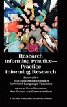 Research Informing Practice-Practice Informing Research: Innovative Teaching Methodologies for World Language Teachers (Hc)