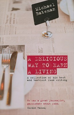 Download PDF Free A Delicious Way to Earn a Living: A Collection of His Best and Tastiest Food Writing