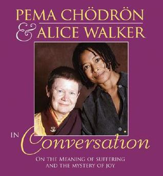 Ebook Pema Chodron and Alice Walker in Conversation: On the Meaning of Suffering and the Mystery of Joy by Pema Chödrön PDF!