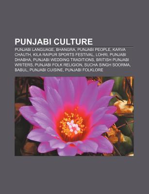 Punjabi Culture: Punjabi Language, Bhangra, Punjabi People, Karwa Chauth, Punjabi Dhabha, British Punjabi Writers, Punjabi Wedding Traditions