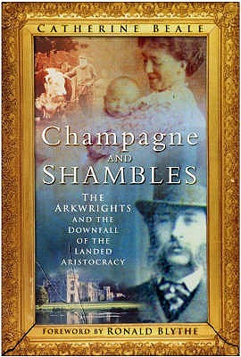 Descarga gratuita de ebooks de kindle pc Champagne And Shambles: The Arkwrights And The Downfall Of The Landed Aristocracy