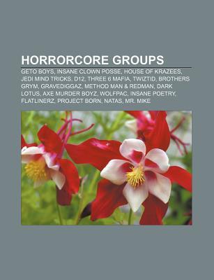 Horrorcore Groups: Geto Boys, Insane Clown Posse, House of Krazees, Jedi Mind Tricks, D12, Three 6 Mafia, Twiztid, Brothers Grym, Gravediggaz