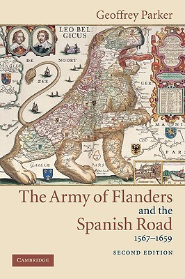 the-army-of-flanders-and-the-spanish-road-1567-1659-the-logistics-of-spanish-victory-and-defeat-in-the-low-countries-wars