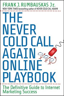 The Never Cold Call Again Online Playbook by Frank J. Rumbauskas Jr.