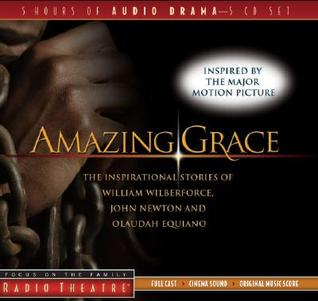 Amazing Grace: The Inspirational Stories of William Wilberforce, John Newton, and Olaudah Equiano