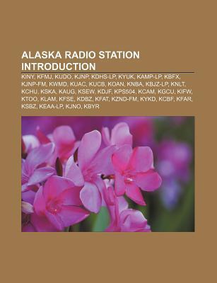 Alaska Radio Station Introduction: Kiny, Kfmj, Kudo, Kjnp, Kdhs-LP, Kyuk, Kamp-LP, Kbfx, Kjnp-FM, Kwmd, Kuac, Kucb, Koan, Knba, Kbjz-LP, Knlt