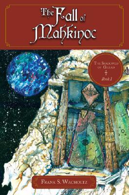 The Fall of Mahkinoc: Volume I of the Shadowed of Gilead