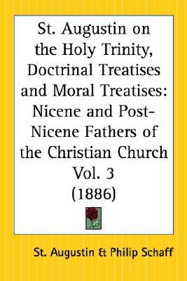 On the Holy Trinity/Doctrinal Treatises/Moral Treatises (Nicene & Post-Nicene Fathers 3)