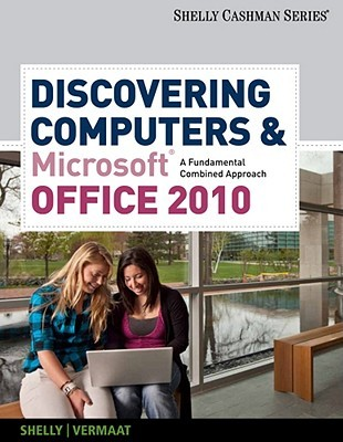 Discovering Computers and Microsoft Office 2010: A Fundamental Combined Approach