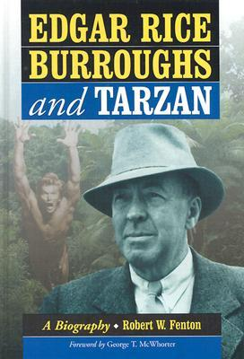 Edgar Rice Burroughs and Tarzan: A Biography of the Author and His Creation