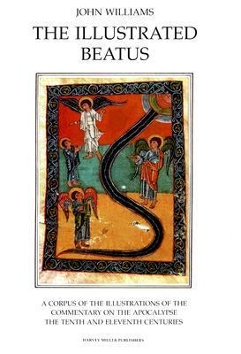 The Illustrated Beatus: A Corpus of the Illustrations of the Commentary on the Apocalypse, The Tenth and Eleventh Centuries (HMBEA, Vol. 3)