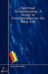 Spiritual Housekeeping: A Study in Concentration in the Busy Life