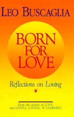Born For Love by Leo F. Buscaglia