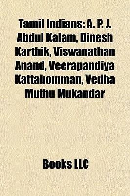 Tamil Indians: A. P. J. Abdul Kalam, Dinesh Karthik, Viswanathan Anand, Veerapandiya Kattabomman, Vedha Muthu Mukandar