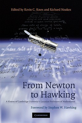From Newton to Hawking: A History of Cambridge University's Lucasian Professors of Mathematics