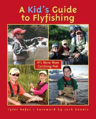 a-kid-s-guide-to-flyfishing-it-s-more-than-catching-fish