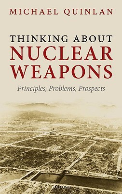 Thinking about Nuclear Weapons by Michael E. Quinlan