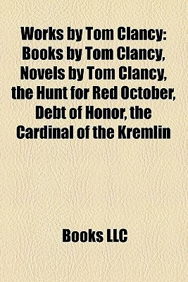 Works by Tom Clancy (Study Guide): Books by Tom Clancy, Novels by Tom Clancy, the Hunt for Red October, Debt of Honor