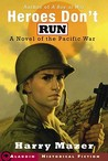 Heroes Don't Run: A Novel of the Pacific War (Adam Pelko, #3)