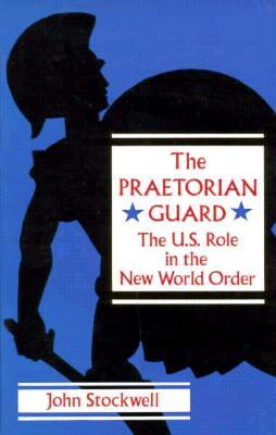 The Praetorian Guard: The US Role in the New World Order