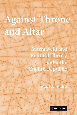 Against Throne and Altar: Machiavelli and Political Theory Under the English Republic