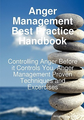 Anger Management Best Practice Handbook: Controlling Anger Before It Controls You, Anger Management Proven Techniques and Excercises