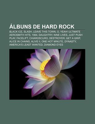 Albuns de Hard Rock: Black Ice, Slash, Leave This Town, O, Yeah! Ultimate Aerosmith Hits, 1984, Daughtry, Nine Lives, Just Push Play, Facelift