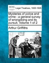 Mysteries of Police and Crime: A General Survey of Wrongdoing and Its Pursuit. Volume 1 of 2