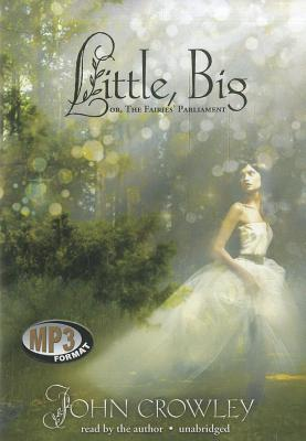 Little, Big; Or the Fairies Parliament by John Crowley
