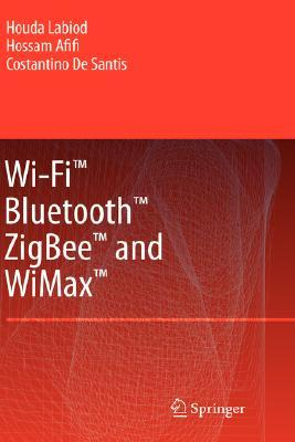 Wi-Fi(tm), Bluetooth(tm), Zigbee(tm) and Wimax by Houda Labiod