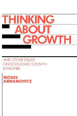 Thinking about Growth: And Other Essays on Economic Growth and Welfare