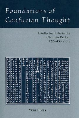 Foundations of Confucian Thought: Intellectual Life in the Chunqiu Period, 722-453 B.C.E.