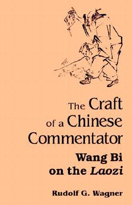 The Craft of a Chinese Commentator: Wang Bi on the Laozi