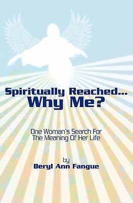 Spiritually Reached.....Why Me?: One Woman's Search For The Meaning Of Her Life