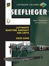 Seeflieger: Luftwaffe Maritime Aircraft and Units 1935-1945
