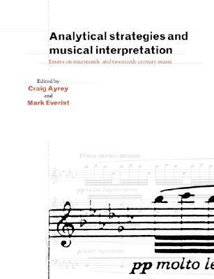 Analytical Strategies and Musical Interpretation: Essays on Nineteenth- And Twentieth-Century Music