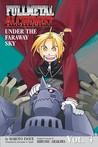 Fullmetal Alchemist: Under the Faraway Sky (Fullmetal Alchemist, #4)