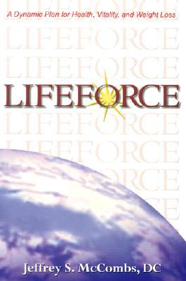 Lifeforce: A Dynamic Plan for Health, Vitality and Weight Los