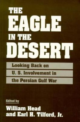 The Eagle in the Desert: Looking Back on U. S. Involvement in the Persian Gulf War