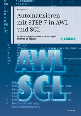 Automatisieren Mit Step 7 in Awl Und Scl: Speicherprogrammierbare Steuerungen Simatic S7-300