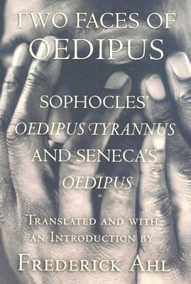 Two Faces of Oedipus: Sophocles' Oedipus Tyrannus and Seneca's Oedipus