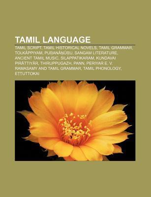 Tamil Language: Tamil Script, Tamil Historical Novels, Tamil Grammar, Tolk Ppiyam, Pu an U, Sangam Literature, Ancient Tamil Music