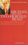 Michael And The Two Horned Beast: The Challenge Of Evil Today In The Light Of Rudolf Steiner's Science Of The Spirit