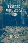 Organizing Asian-American Labor: The Pacific Coast Canned-Salmon Industry, 1870-1942