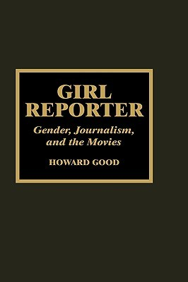 Girl Reporter: Gender, Journalism, and the Movies