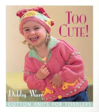Too Cute!: Cotton Knits for Toddlers